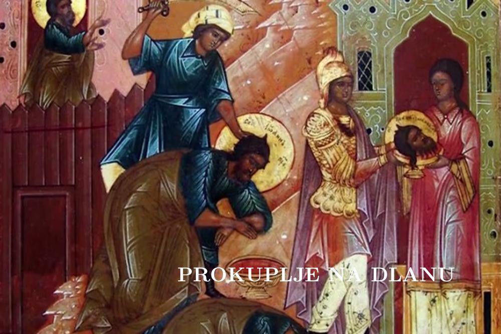 ДАНАС ЈЕ ПРАЗНИК УСЕКОВАЊЕ ГЛАВЕ СВЕТОГ ЈОВАНА